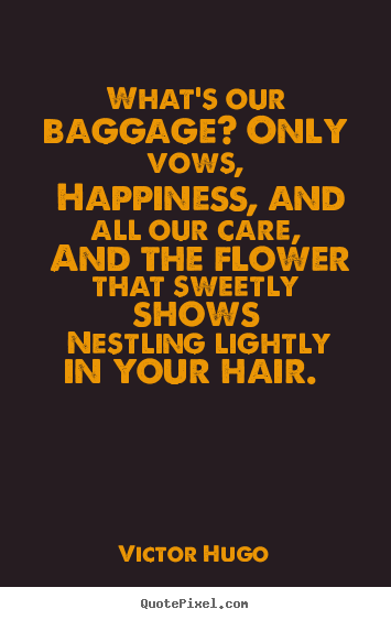Create custom picture quotes about love - What's our baggage? only vows, happiness,..