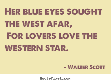 Quotes about love - Her blue eyes sought the west afar, for lovers love the..