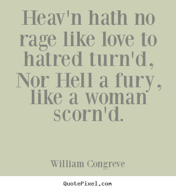 Quote about love - Heav'n hath no rage like love to hatred turn'd, nor..