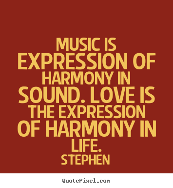 Quotes about love - Music is expression of harmony in sound. love is the..