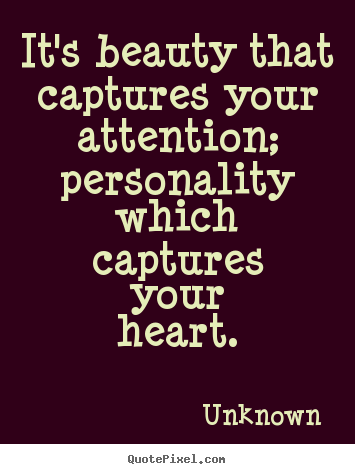 How to make picture quote about love - It's beauty that captures your attention; personality..