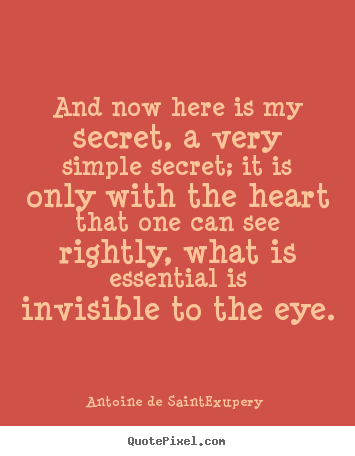 How to design picture sayings about love - And now here is my secret, a very simple secret; it is only with the heart..
