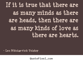 Design your own image quotes about love - If it is true that there are as many minds as there are heads,..