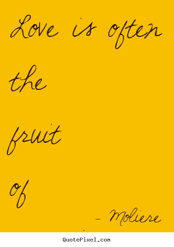 Love quotes - Love is often the fruit of marriage.