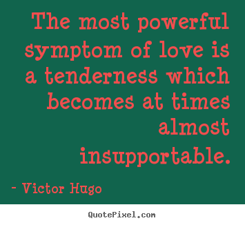 Victor Hugo picture sayings - The most powerful symptom of love is a tenderness which.. - Love quote