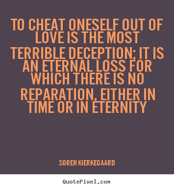 Quotes about love - To cheat oneself out of love is the most terrible deception;..