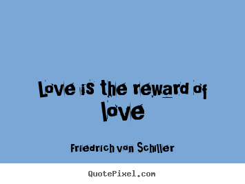 Design picture quote about love - Love is the reward of love