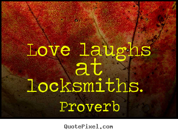 Love quotes - Love laughs at locksmiths.