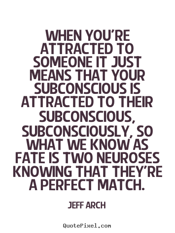 Quotes about love - When you're attracted to someone it just means that your subconscious..