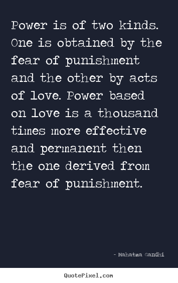 Quotes about love - Power is of two kinds. one is obtained by the fear of punishment..