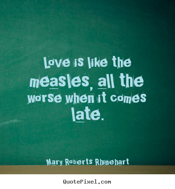 Love quotes - Love is like the measles, all the worse when it comes late.