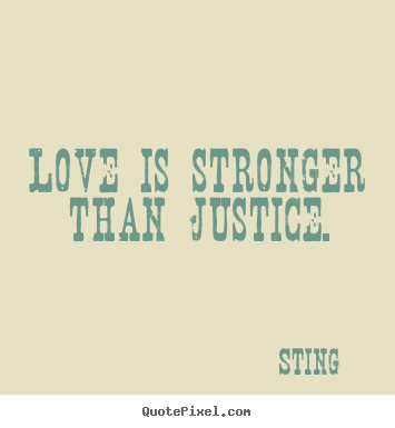 Quotes about love - Love is stronger than justice.