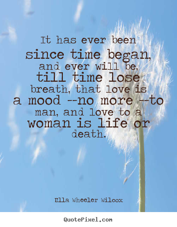 Love quote - It has ever been since time began, and ever will be, till..