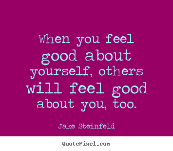 Jake Steinfeld picture quote - When you feel good about yourself, others.. - Love quotes