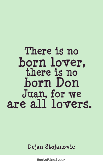 Dejan Stojanovic picture quotes - There is no born lover, there is no born don juan,.. - Love quotes