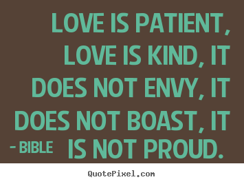 Create picture quote about love - Love is patient, love is kind, it does not envy, it does not boast,..