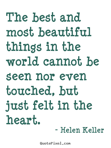Love quotes - The best and most beautiful things in the world..