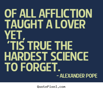 Design custom picture quote about love - Of all affliction taught a lover yet, 'tis..