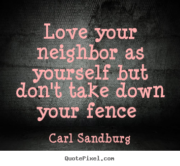Love sayings - Love your neighbor as yourself but don't take down your..