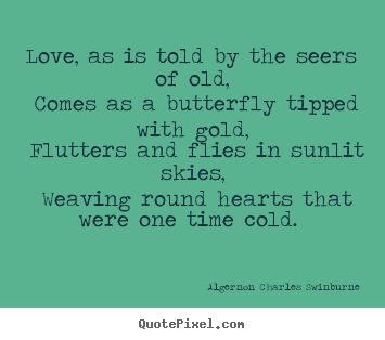 Love sayings - Love, as is told by the seers of old, comes as a butterfly tipped with..