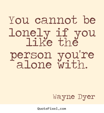 Sayings about love - You cannot be lonely if you like the person you're..