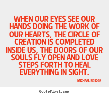 Make personalized picture quote about love - When our eyes see our hands doing the work..