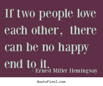 Create graphic picture quotes about love - If two people love each other,  there can be no happy end to it.