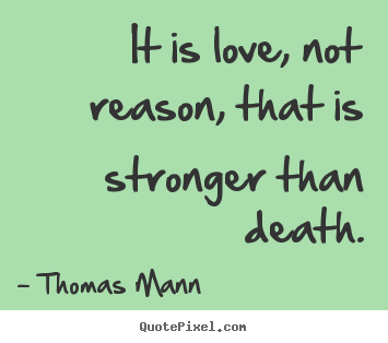 Create your own photo quotes about love - It is love, not reason, that is stronger than death.