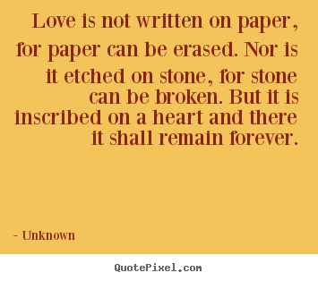 Sayings about love - Love is not written on paper, for paper can be..