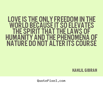Love quote - Love is the only freedom in the world because..