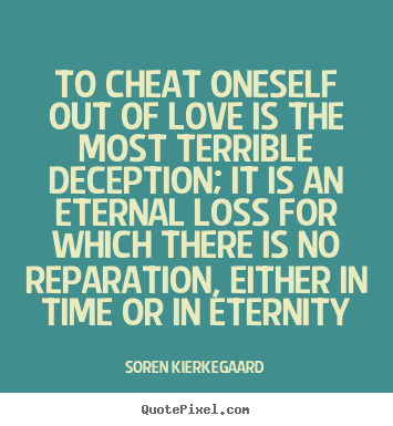 Quotes about love - To cheat oneself out of love is the most terrible..