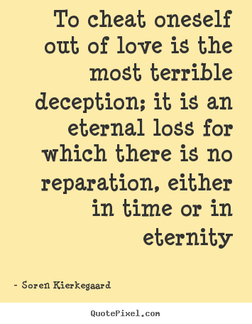 Love quotes - To cheat oneself out of love is the most terrible deception;..
