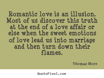 Quote about love - Romantic love is an illusion. most of us discover this truth..