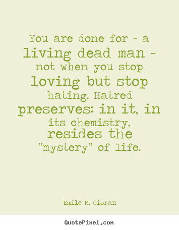 Emile M. Cioran picture quote - You are done for - a living dead man - not when you stop loving.. - Love quote