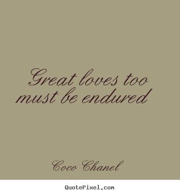 Quote about love - Great loves too must be endured