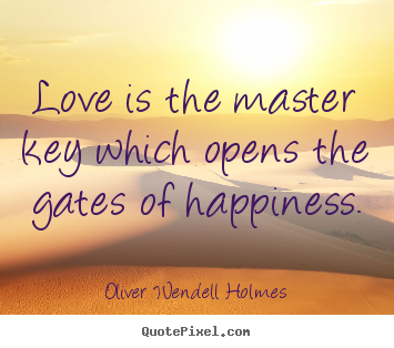 Love quotes - Love is the master key which opens the gates of..