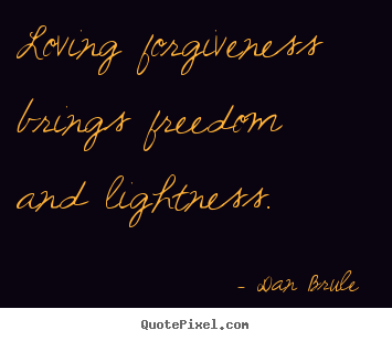 Make picture quotes about love - Loving forgiveness brings freedom and lightness.