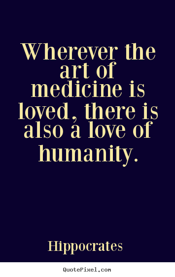 Love quotes - Wherever the art of medicine is loved, there is also a love..