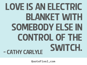 Love quote - Love is an electric blanket with somebody else in control of..