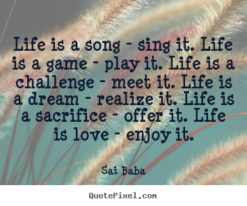 Create your own picture quotes about love - Life is a song - sing it. life is a game - play..