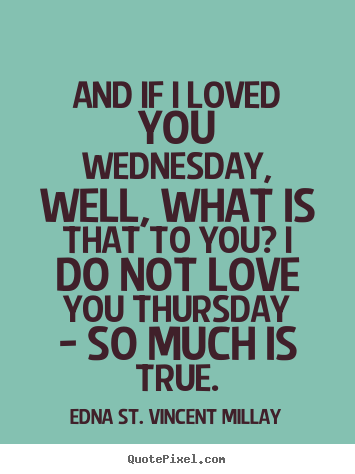 Quotes about love - And if i loved you wednesday, well, what is that to you? i do..