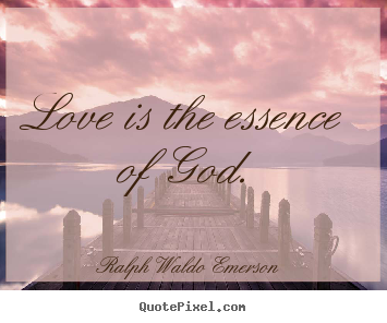 Quote about love - Love is the essence of god.