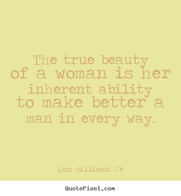 Love quotes - The true beauty of a woman is her inherent..
