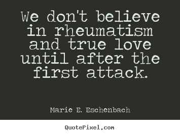 Diy picture quotes about love - We don't believe in rheumatism and true love..