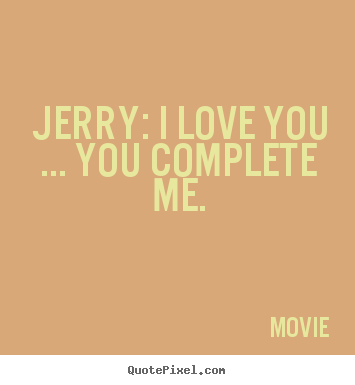 Jerry: i love you ... you complete me. Movie popular love quotes