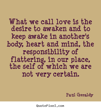 Paul Geraldy image quote - What we call love is the desire to awaken and to keep.. - Love quotes