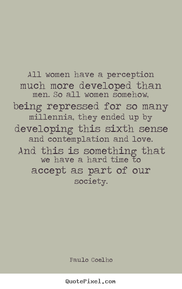 Create picture quotes about love - All women have a perception much more developed than men...