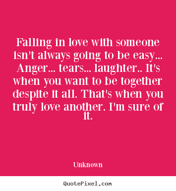 Unknown photo quotes - Falling in love with someone isn't always.. - Love quote
