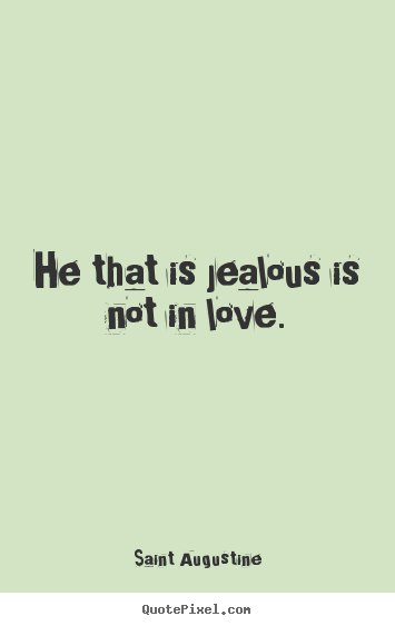 Make picture quotes about love - He that is jealous is not in love.