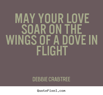 Make custom picture quotes about love - May your love soar on the wings of a dove in flight